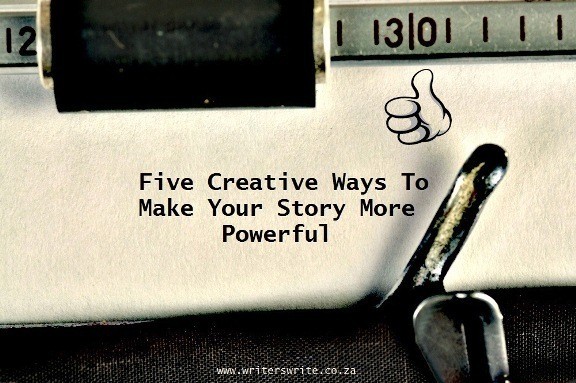 5 Creative Ways To Make Your Story More Powerful