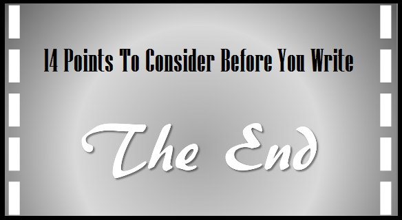 14 Points To Consider Before You Write The Ending