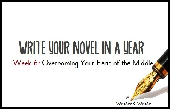 Write Your Novel In A Year - Week 6: Overcoming Your Fear of the Middle