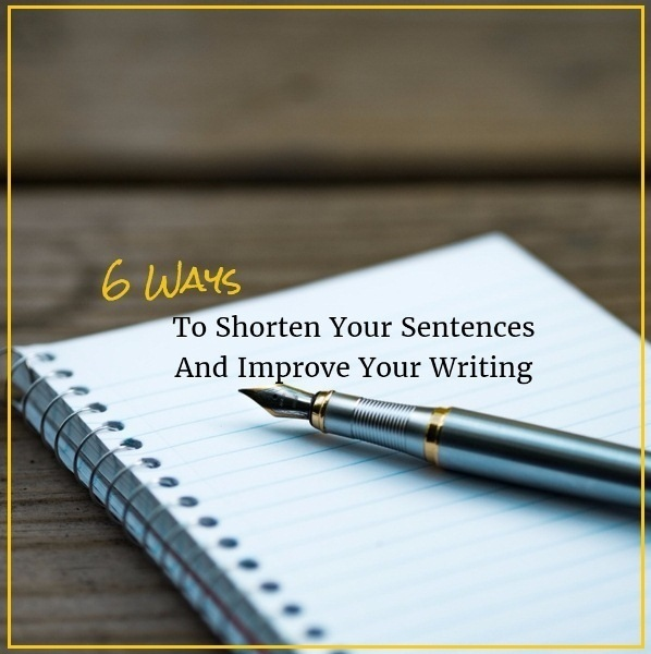6 Ways To Shorten Your Sentences And Improve Your Writing