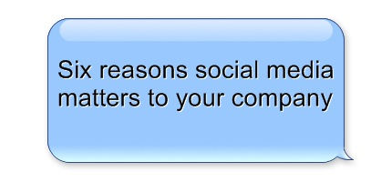 Six reasons social media matters to your company